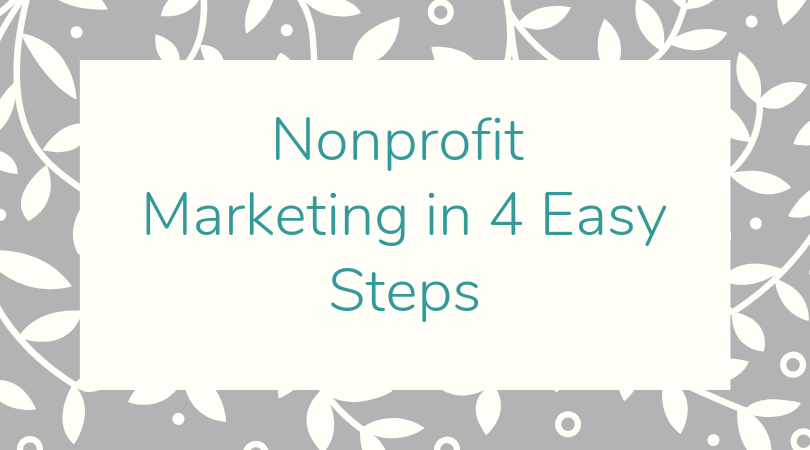 Nonprofit Marketing in 4 Easy Steps